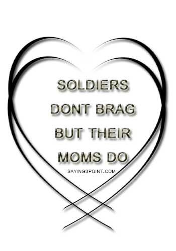 """Navy Sayings For Goodbye - """"Soldiers Don't Brag But their Moms do."""" —Unknown"""