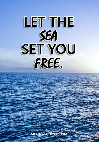 Let the sea set you free - Navy quotes