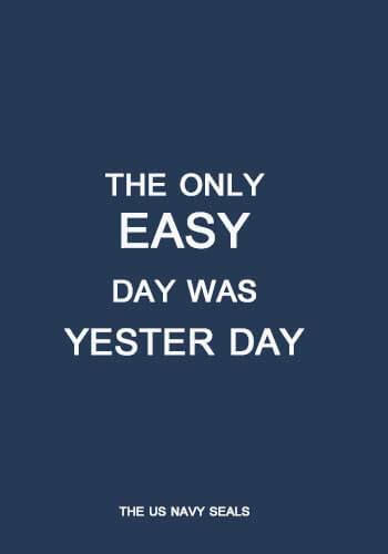 """Navy Quotes and Sayings -""""The only easy day was yesterday."""" —US Navy SEAL"""