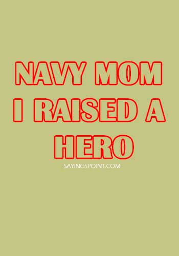 """US Navy Seal Sayings - """"Navy Mom: I Raised a Hero."""" —Unknown"""