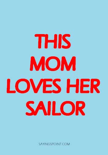 """Navy Farewell Sayings - """"This mom loves her sailor."""" —Unknown"""