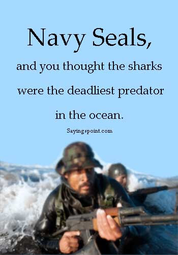 """US Navy Sayings - """"Navy Seals, and you thought the sharks were the deadliest predator in the ocean."""" —Unknown"""
