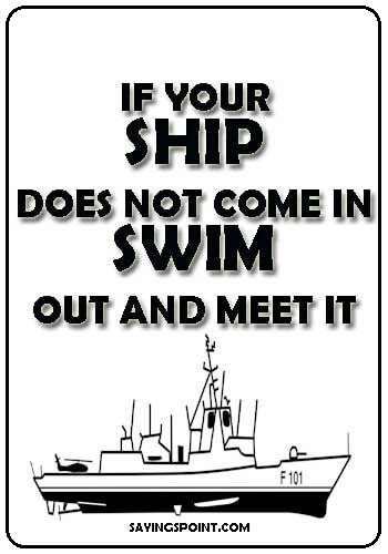 """Navy Sayings - """"If your ship does not come in. Swim out and meet it"""" —Unknown"""