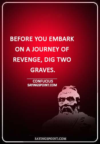 """Revenge Sayings - """"Before you embark on a journey of revenge, dig two graves."""" —Confucius"""