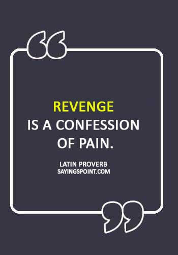 """Revenge Sayings -   """"Revenge is a confession of pain."""""""