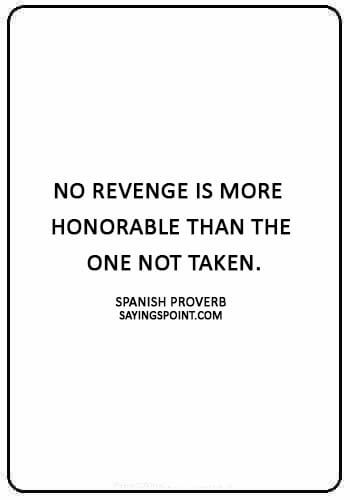 """revenge quotes images - """"No revenge is more honorable than the one not taken."""" —Spanish Proverb"""