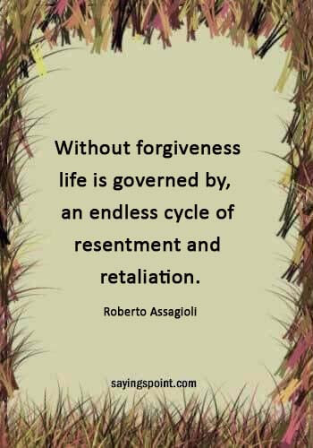"""love revenge quotes and sayings - """"Without forgiveness life is governed by,  an endless cycle of resentment and retaliation."""" —Roberto Assagioli"""