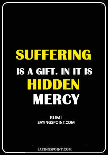 """rumi inspirational quotes - """"Suffering is a gift. In it is hidden mercy."""" —Rumi"""