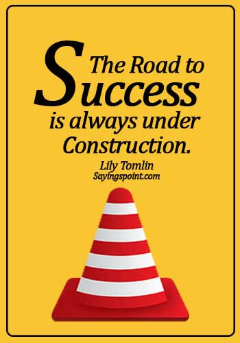 smart quotes about life - The road to success is always under construction. - Lily Tomlin