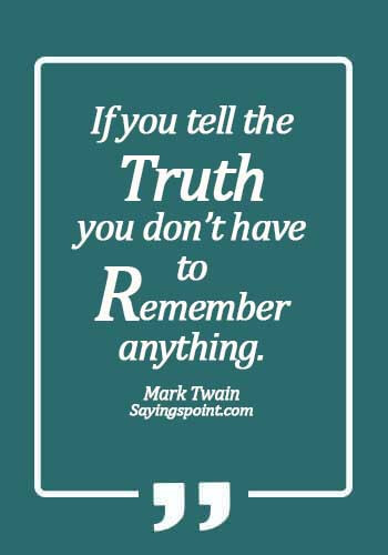 Smart Sayings - If you tell the truth, you don't have to remember anything.- Mark Twain