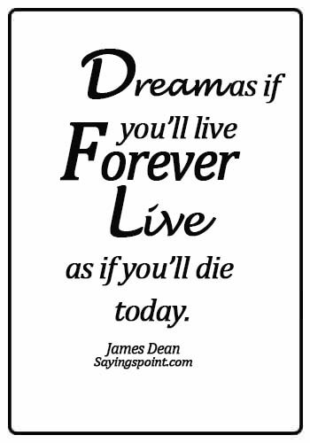 Smart Quotes - Dream as if you'll live forever, live as if you'll die today. - James Dean