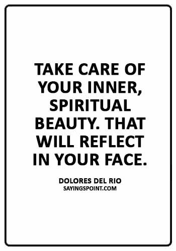 "Spiritual Sayings - ""Take care of your inner, spiritual beauty. That will reflect in your face."" —Dolores del Rio"