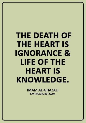 "Spiritual Quotes -  ""The death of the heart is ignorance & life of the heart is knowledge."" —Imam Al-Ghazali"