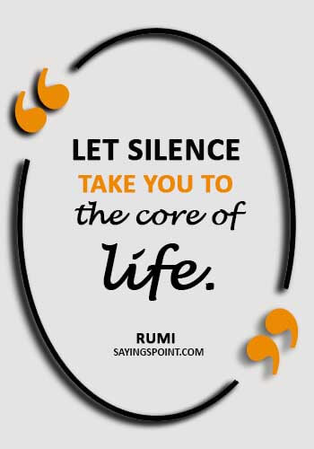 "Spiritual Sayings - ""Let silence take you to the core of life."" —Rumi"