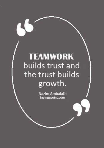 "TeamWork Quotes -""Teamwork builds trust and the trust builds growth."" —Nazim Ambalath"