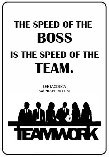 "teamwork quotes funny - ""The speed of the boss is the speed of the team."" —Lee Iacocca"