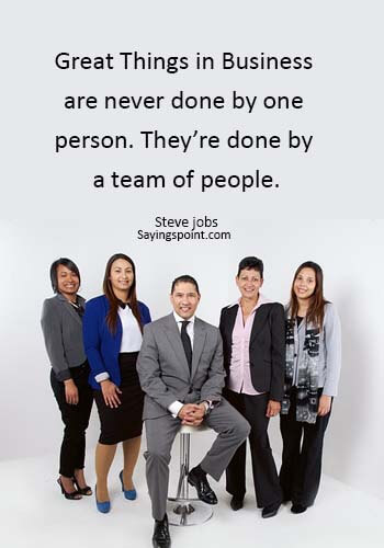 "best team quotes - ""Great Things in Business are never done by one person. They're done by a team of people."" —Steve jobs"