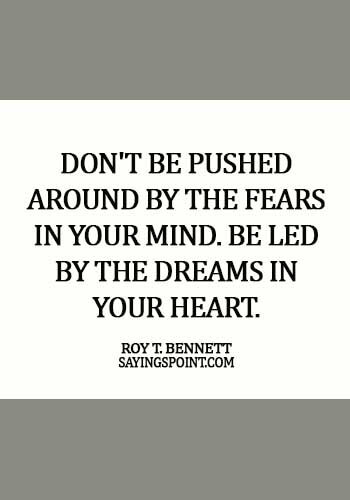 fearless motivation quotes - Don't be pushed around by the fears in your mind. Be led by the dreams in your heart. - Roy T. Bennett