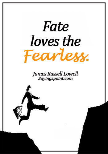 Fearless Quotes - Fate loves the fearless. - James Russell Lowell