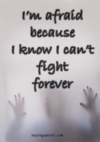 """Depression Quotes - I'm afraid because I know I can't fight forever. """" —Unknown"""