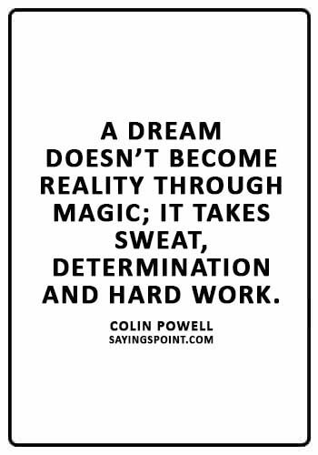 """Hard Work Sayings - """"A dream doesn't become reality through magic; it takes sweat, determination and hard work."""" —Colin Powell"""