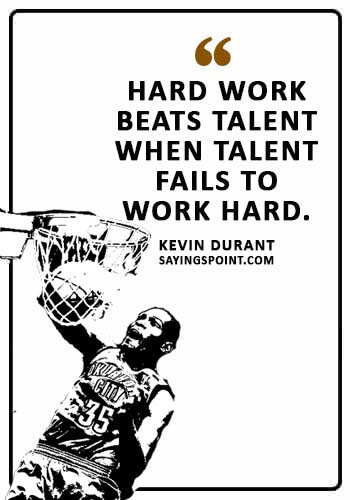 """Hard Work Sayings - """"Hard work beats talent when talent fails to work hard."""" —Kevin Durant"""