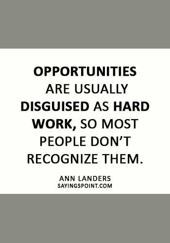 """Hard Work Sayings - """"Opportunities are usually disguised as hard work, so most people don't recognize them."""" —Ann Landers"""