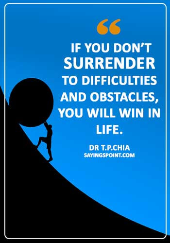 """fruit of hard work quotes - """"If you don't surrender to difficulties and obstacles, you will win in life."""" —Dr T.P.Chia"""