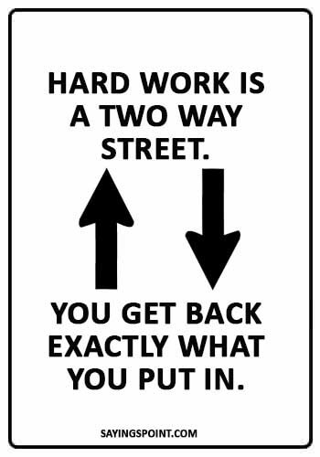 """Hard Work Quotes - """"Hard work is a two way street. You get back exactly what you put in."""""""