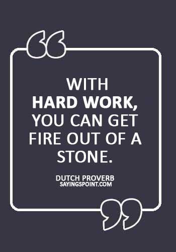 """Hard Work Proverb - """"With hard work, you can get fire out of a stone."""" —Dutch Proverb"""