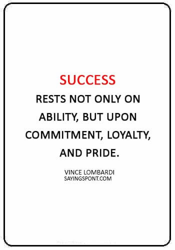 "Loyalty Quotes -""Success rests not only on ability, but upon commitment, loyalty, and pride."" —Vince Lombardi"