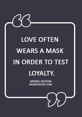 "Loyalty Quotes - ""Love often wears a mask in order to test loyalty."" —Minna Antrim"