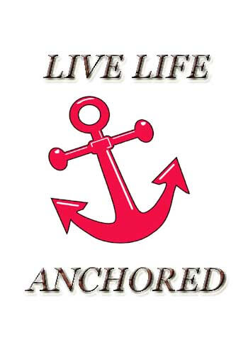 """Famous Navy Sayings - """"Live Life anchored."""" —Unknown"""