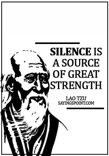 Lao Tzu Quotes -Silence is a source of great strength. - Lao Tzu