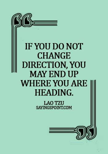 Lao Tzu Quotes - If you do not change direction, you may end up where you are heading. - Lao Tzu