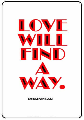 True Love Quotes - Love will find a way.