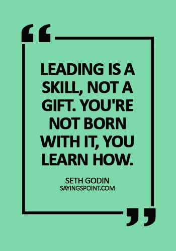 Quotes about Leadership - Leading is a skill, not a gift. You're not born with it, you learn how. -  Seth Godin