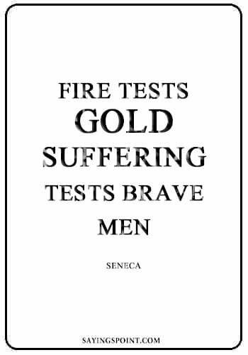 "flame sayings - Fire tests gold, suffering tests brave men."" —Seneca"