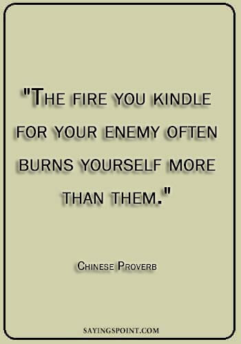 "Fire Quotes - ""The fire you kindle for your enemy often burns yourself more than them."" —Chinese Proverb"
