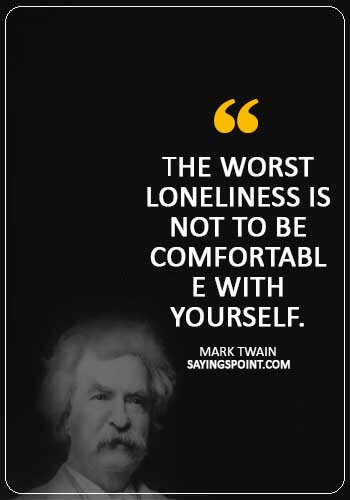 """Alone Sayings - """"The worst loneliness is not to be comfortable with yourself."""" —Mark Twain"""