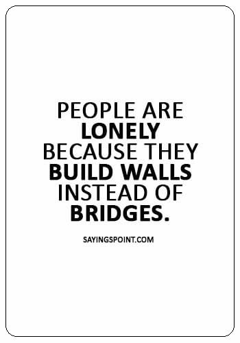 """alone quotes for girl - """"People are lonely because they build walls instead of bridges."""""""