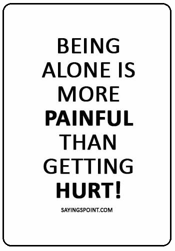 """Alone Sayings - """"Being alone is more painful than getting hurt!"""""""