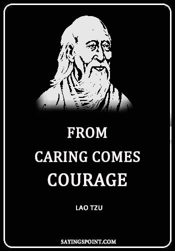 "Caring Quotes - ""From caring comes courage."" —Lao Tzu"
