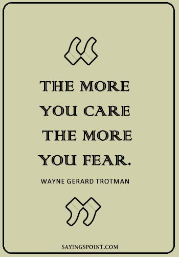 "Caring Quotes - ""The more you care, the more you fear."" —Wayne Gerard Trotman"