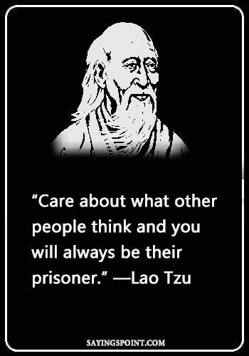 "Love Caring Quotes - ""Care about what other people think and you will always be their prisoner."" —Lao Tzu"