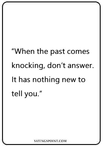 "Funny Quotes - ""When the past comes knocking, don't answer. It has nothing new to tell you."" —Unknown"