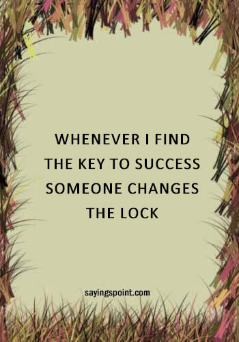"short funny sayings - ""Whenever I find the key to success, someone changes the lock."" —Unknown"