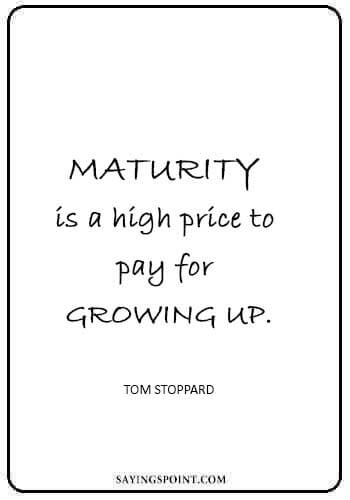 """baby growing up quotes - """"Maturity is a high price to pay for growing up."""" —Tom Stoppard"""