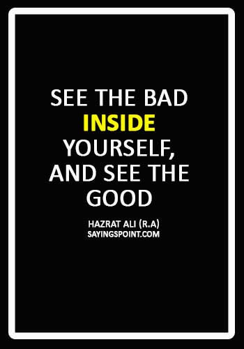 """Hazrat Ali Sayings - """"See the bad inside yourself, and see the good inside others."""" —Hazrat Ali (R.A)"""