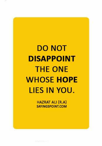"""Hazrat Ali Quotes - """"Do not disappoint the one whose hope lies in you."""" —Hazrat Ali (R.A)"""